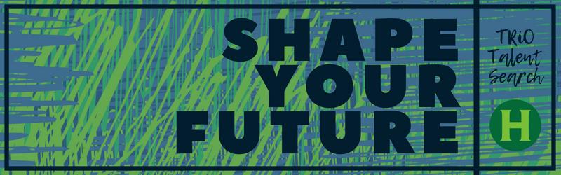 TRiO Talent Search: Shape Your Future